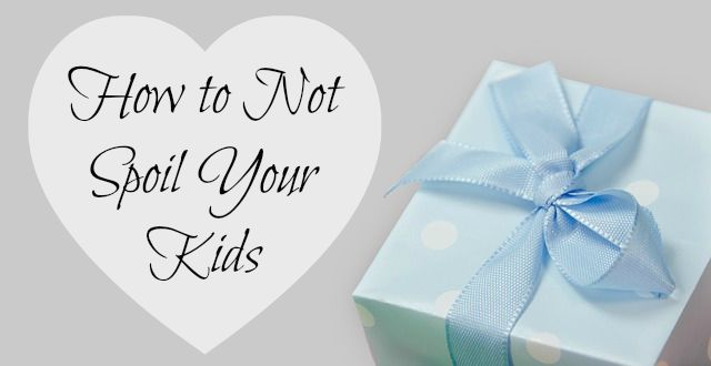 How to Not Spoil Your Kids